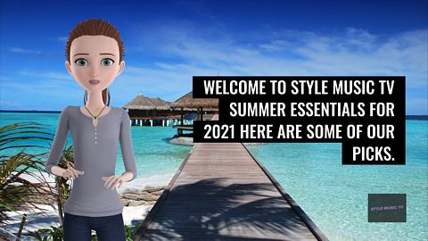 Welcome to Style Music TV Summer Essentials for 2021